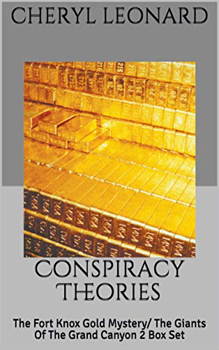 Conspiracy Theories: The Fort Knox Gold Mystery/ The Giants Of The Grand Canyon 2 Box Set by [Cheryl Leonard]