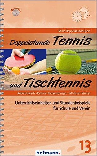 Doppelstunde Tennis und Tischtennis: Unterrichtseinheiten und Stundenbeispiele für Schule und Verein (Doppelstunde Sport)