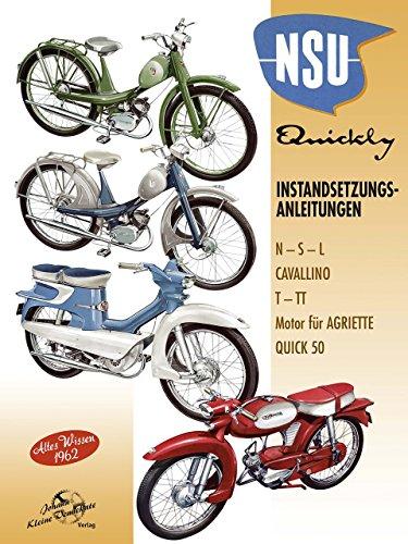 NSU Quickly Instandsetzungsanleitungen - Altes Wissen 1962: N - S- L - Cavallino - T - TT - Motor für Agriette - Quick 50 von Johann Kleine Vennekate (Herausgeber) (12. Dezember 2014) Taschenbuch