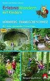 Erlebniswandern mit Kindern Nürnberg - Fränkische Schweiz: 40 Touren. Mit vielen spannenden Freizeittipps. Mit GPS-Daten (Rother Wanderbuch)