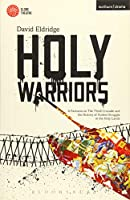 Holy Warriors: A Fantasia on the Third Crusade and the History of Violent Struggle in the Holy Lands (Bloomsbury Methuen Drama Contemporary Dramatists)