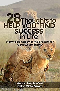 28 Thoughts to Help you Find Success in Life: How to be happy in the present for a successful future by [Jerry Banfield, Michel Gerard]