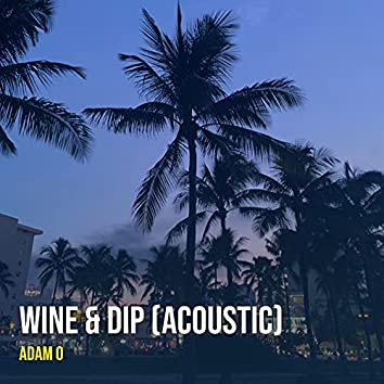 Wine & Dip (Acoustic)
