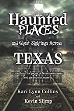Haunted Places and Ghost Sightings Across Texas: Stories from the pages of Texas newspapers and paranormal experts