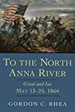 To the North Anna River: Grant and Lee, May 13–25, 1864 (English Edition)
