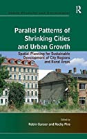 Parallel Patterns of Shrinking Cities and Urban Growth: Spatial Planning for Sustainable Development of City Regions and Rural Areas (Urban Planning and Environment) by Rocky Piro(2012-12-14)