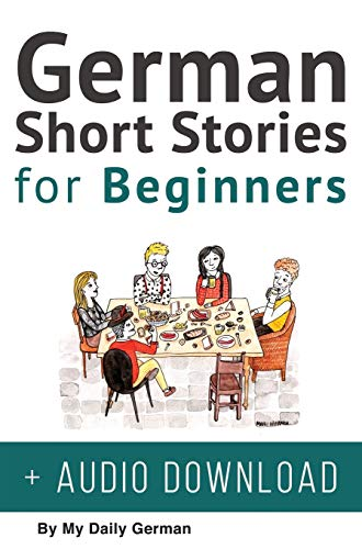 German Short Stories for Beginners + Audio Download: Improve your reading, pronunication and listening skills in German. Learn German with Stories (1)