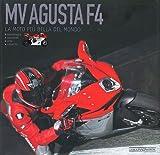 Mv Agusta F4. La moto più bella del mondo. Ediz. illustrata (Varie Moto)