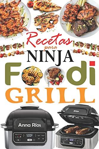 Recetas para Ninja Foodi Grill: +55 recetas fáciles y deliciosas para parrilla, asar y freír en el interior! Sabrosas recetas para cada día para aprovechar al máximo tu Ninja Foodi