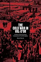 The Cold War in Val-d'or: A History of the Ukrainian Community in Val-d'or, Quebec