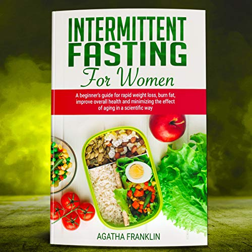 Intermittent Fasting for Women: A Beginner's Guide for Rapid Weight Loss, Burning Fat, Improving Overall Health and Minimizing the Effect of Aging in a Scientific Way Titelbild