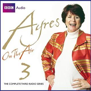 Ayres on the Air, Series 3                   De :                                                                                                                                 Pam Ayres                               Lu par :                                                                                                                                 Pam Ayres                      Durée : 1 h et 51 min     Pas de notations     Global 0,0