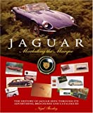 Jaguar: Marketing the Marque: The history of Jaguar seen through its advertising, brochures and catalogues