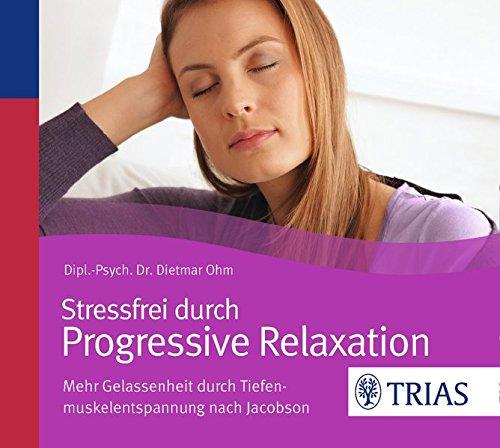 Stressfrei durch Progressive Relaxation: Mehr Gelassenheit durch Tiefenmuskelentspannung nach Jacobson (Trias Relax-CD)