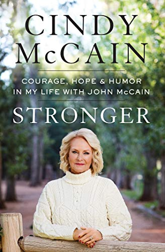 Stronger: Courage, Hope, and Humor in My Life with John McCain by [Cindy McCain]