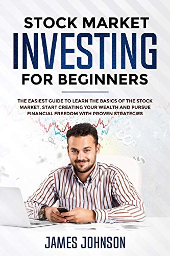 Compare Textbook Prices for Stock Market Investing for Beginners: The EASIEST GUIDE to Learn the BASICS of the STOCK MARKET, Start Creating Your WEALTH and Pursue FINANCIAL FREEDOM With Proven STRATEGIES  ISBN 9781072469674 by Johnson, James,Smith, Steven