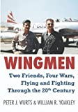 Wingmen: Two Friends, Four Wars, Flying and Fighting Through the 20th Century