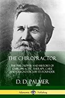 The Chiropractor: The Philosophy and History of Chiropractic Therapy, Care and Diagnostics by its Founder