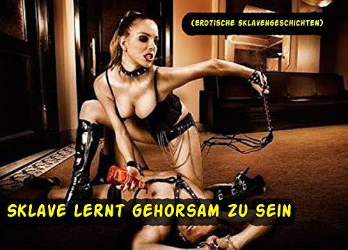 Sklave lernt gehorsam zu sein (Erotische Sklavengeschichten)