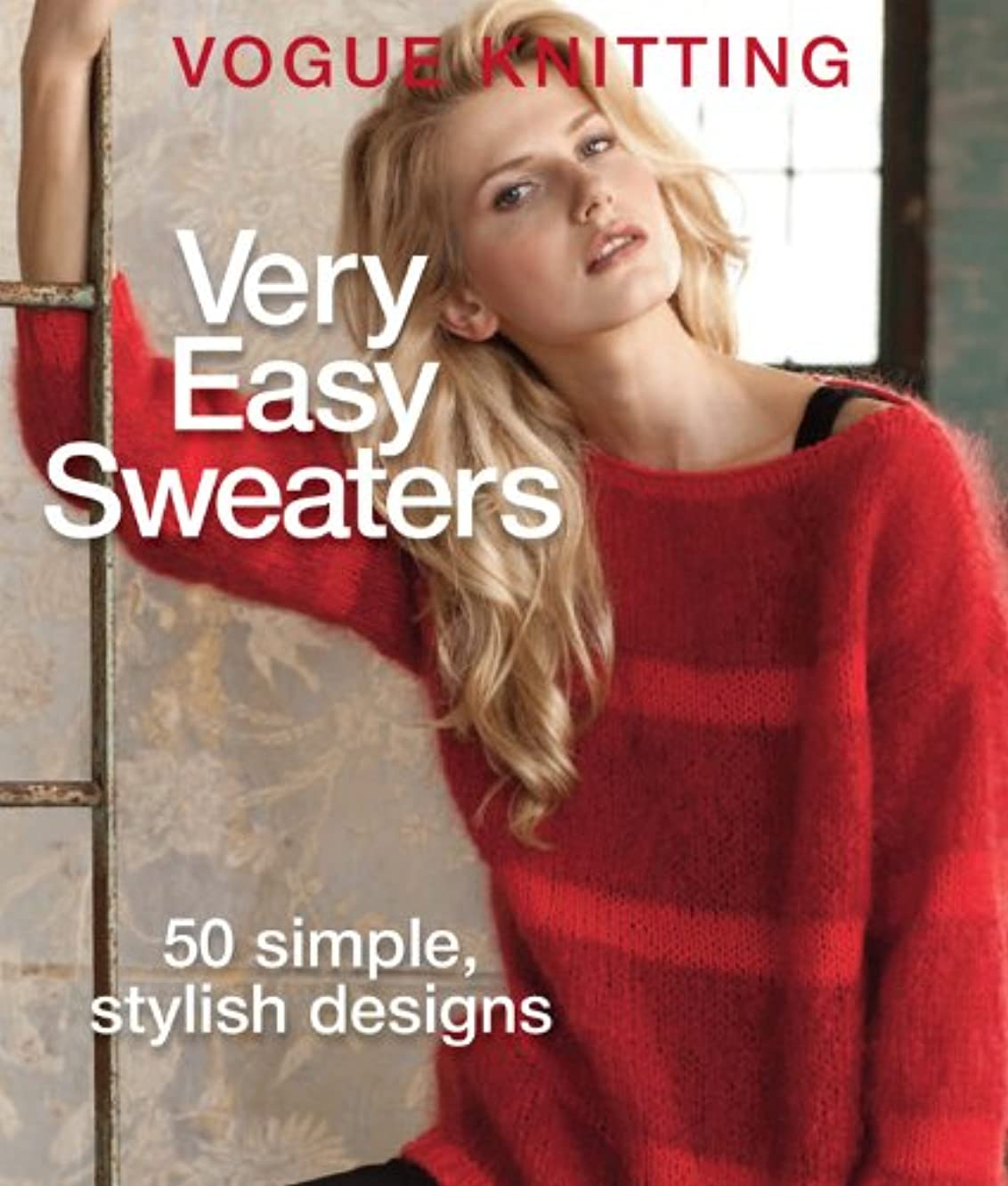 Vogue? Knitting Very Easy Sweaters: 50 Simple, Stylish Designs