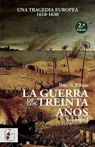 La Guerra de los Treinta Años. Una tragedia europea I. 1618 - 1630: Una tragedia europea (1618-1630) (Historia Moderna)