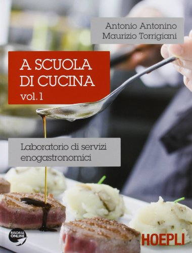 A scuola di cucina. Laboratorio di servizi enogastronomici. Per gli Ist. professionali alberghieri (Vol. 1)