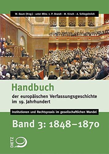 Handbuch der europäischen Verfassungsgeschichte im 19. Jahrhundert: Band 3: 1848-1870 (Handbuch der europäischen Verfassungsgeschichte im 19. ... Rechtspraxis im gesellschaftlichen Wandel)