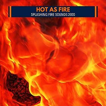 Hot as Fire - Splashing Fire Sounds 2020