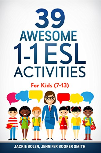 39 Awesome 1-1 ESL Activities: For English Teachers of Kids (7-13) Who Want to Have Better Private...