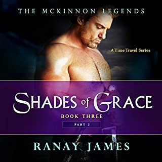 Shades of Grace     The McKinnon Legends, Book 3, Part 2              By:                                                                                                                                 Ranay James                               Narrated by:                                                                                                                                 Cait Frizzell                      Length: 7 hrs and 3 mins     54 ratings     Overall 4.6