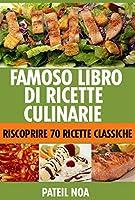 libro di cucina famoso : riscoprire 70 ricette classiche di tutti i tempi