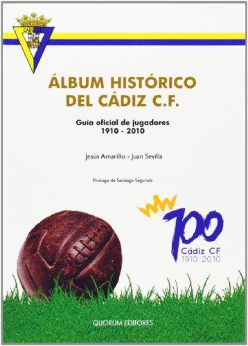 Álbum histórico del Cádiz C.F.: Guía oficial de jugadores 1910-2010