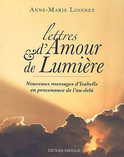 Lettres d'amour et de lumière - Nouveaux messages d'Isabelle en provenance de l'au-delà