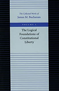 Logical Foundations of Constitutional Liberty: v. 1 (The Collected Works of James M. Buchanan)