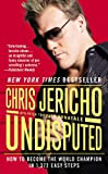 Undisputed: How to Become the World Champion in 1,372 Easy Steps - Chris Jericho