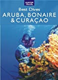 Best Dives of Aruba, Bonaire & Curacao (English Edition)