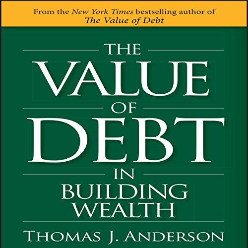 The Value of Debt in Building Wealth audiobook cover art