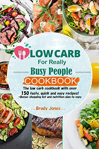 Low-Carb For Really Busy People Cookbook: 150 tasty, quick and easy recipes (English Edition)
