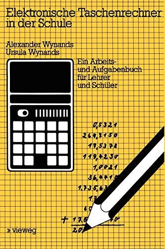 Elektronische Taschenrechner in der Schule: Ein Arbeits- und Aufgabenbuch für Lehrer und Schüler