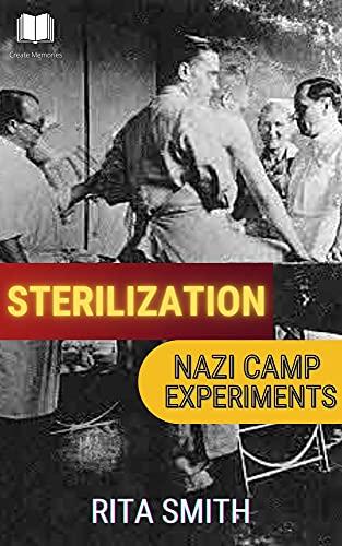 """Sterilization: """"Nazi Camp Experiments"""" (English Edition)"""