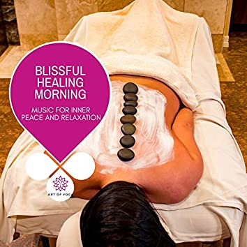 Blissful Healing Morning - Music For Inner Peace And Relaxation