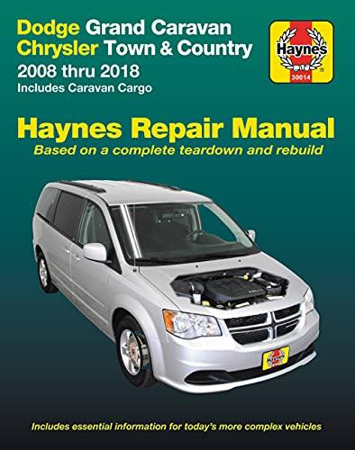 Haynes Dodge Grand Caravan Chrysler Town & Country 2008 Thru 2018 Automotive Repair Manual: Includes Caravan Cargo: 2008 Thru 2018 Includes Caravan Cargo (Hayne\'s Automotive Repair Manual)