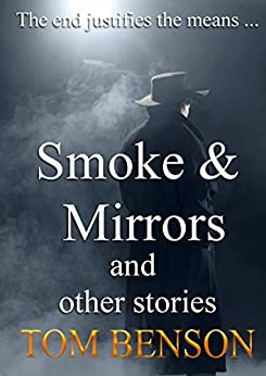 Smoke & Mirrors: and other stories by [Tom Benson]