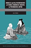 Hokkeji and the Reemergence of Female Monastic Orders in Premodern Japan (Studies in East Asian Buddhism)