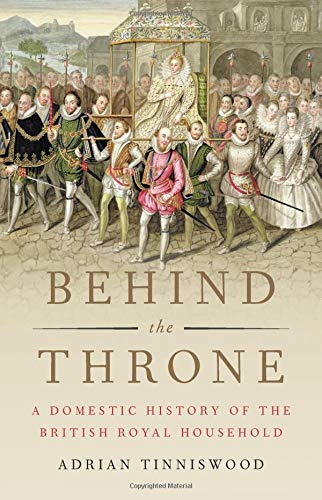 Image of Behind the Throne: A Domestic History of the British Royal Household