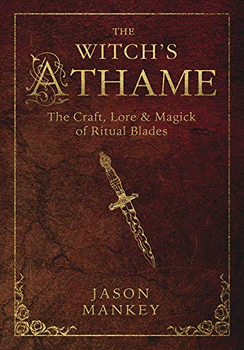 Witchs Athame: The Craft, Lore, and Magick of Ritual Blades: The Craft, Lore & Magick of Ritual Blades (The Witch's Tools, Band 3)