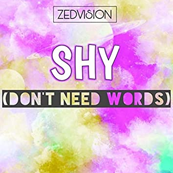 Shy (Don't Need Words)