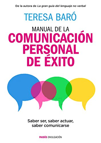 Manual de la comunicación personal de éxito: Saber ser, saber actuar, saber comunicarse (Divulgación)