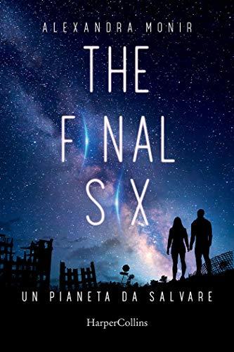 The Final Six. Un pianeta da salvare di [Alexandra Monir]