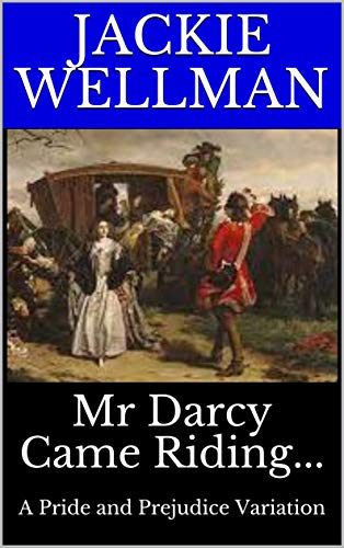 Mr Darcy Came Riding...: A Pride and Prejudice Variation by [Jackie Wellman]
